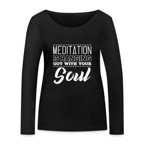 MEDITATION IS HANGING OUT WITH YOUR SOUL - Frauen Bio-Langarmshirt von Stanley & Stella