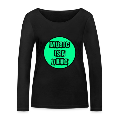 Music is a drug - Frauen Bio-Langarmshirt von Stanley & Stella