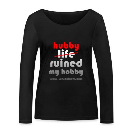 hubby ruined my hobby - Women's Organic Longsleeve Shirt by Stanley & Stella