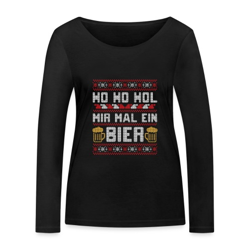 Ho Ho Hol mir mal ein Bier | lustiger Gerstensaft - Frauen Bio-Langarmshirt von Stanley & Stella