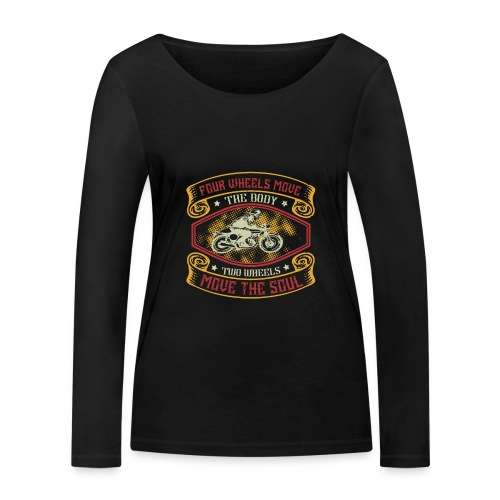 Four wheels move the body two wheels move the soul - Women's Organic Longsleeve Shirt by Stanley & Stella