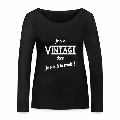 Je suis Vintage donc je suis a la mode ! - T-shirt manches longues bio Stanley & Stella Femme