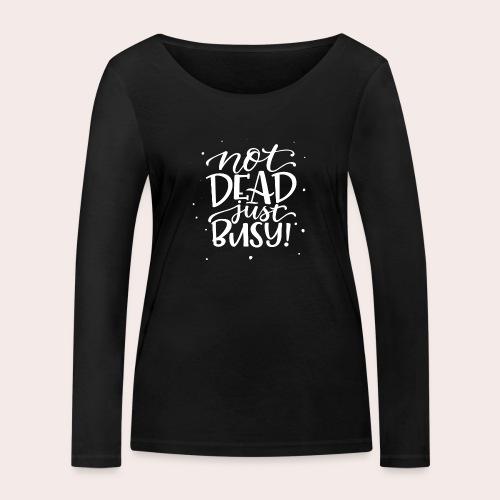 Not DEAD Just BUSY! - Frauen Bio-Langarmshirt von Stanley & Stella