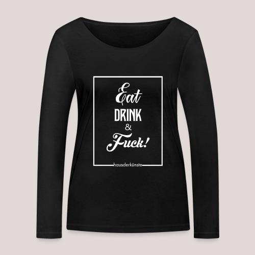eat, drink & fuck! - Maglietta a manica lunga ecologica da donna di Stanley & Stella