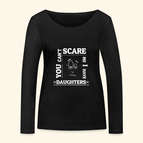 You can't scare me I have Daughters - Frauen Bio-Langarmshirt von Stanley & Stella