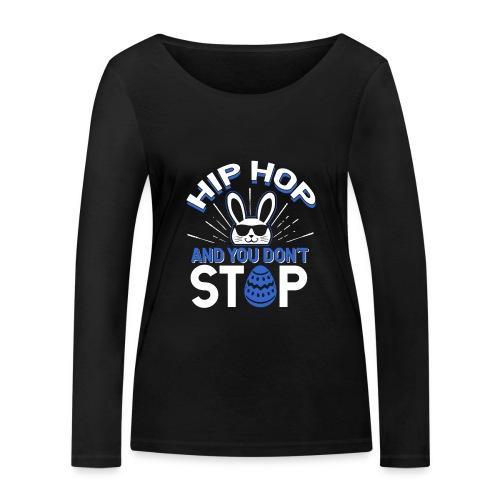 Hip Hop and You Don t Stop - Ostern - Frauen Bio-Langarmshirt von Stanley & Stella