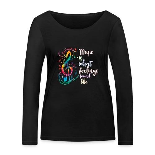 Music Is What Feelings Sound Like - Women's Organic Longsleeve Shirt by Stanley & Stella