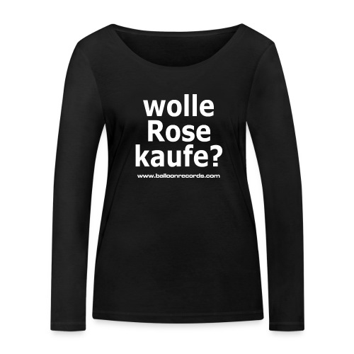 Wolle Rose Kaufe (weisse Schrift) - Frauen Bio-Langarmshirt von Stanley & Stella