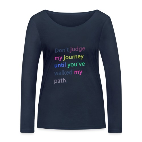 Dont judge my journey until you've walked my path - Women's Organic Longsleeve Shirt by Stanley & Stella
