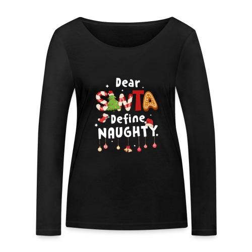 Dear Santa Define Naughty - Women's Organic Longsleeve Shirt by Stanley & Stella