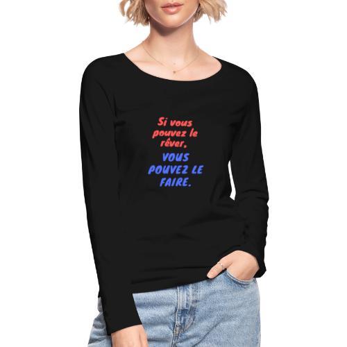 Si vous pouvez le rêver vous pouvez le faire - T-shirt manches longues bio Stanley & Stella Femme