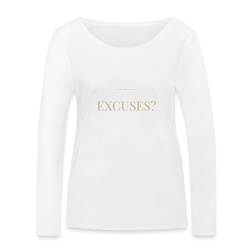 EXCUSES? Motivational T Shirt - Women's Organic Longsleeve Shirt by Stanley & Stella