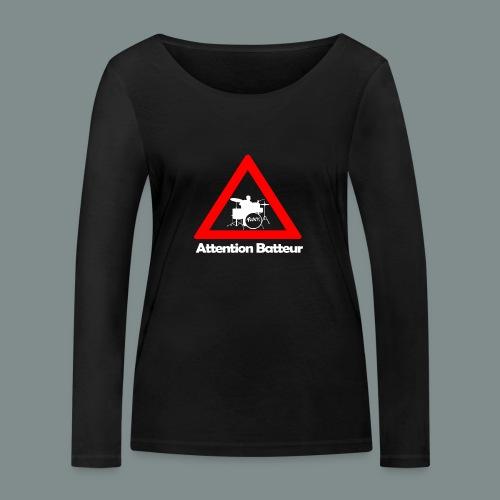 Attention batteur - cadeau batterie humour - T-shirt manches longues bio Stanley & Stella Femme