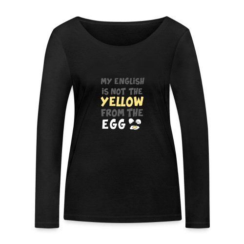 Das gelbe vom Ei Witz englisch - Frauen Bio-Langarmshirt von Stanley & Stella