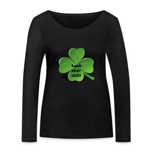 Luck over skill - Økologisk langermet T-skjorte for kvinner fra Stanley & Stella