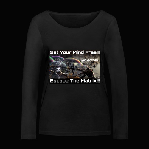 Escape The Matrix!! Truth T-Shirts!!! #Matrix - Women's Organic Longsleeve Shirt by Stanley & Stella