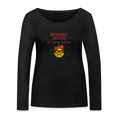 Miserable Bastard - Women's Organic Longsleeve Shirt by Stanley & Stella