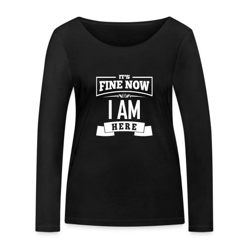 Its fine now - I am here - Frauen Bio-Langarmshirt von Stanley & Stella