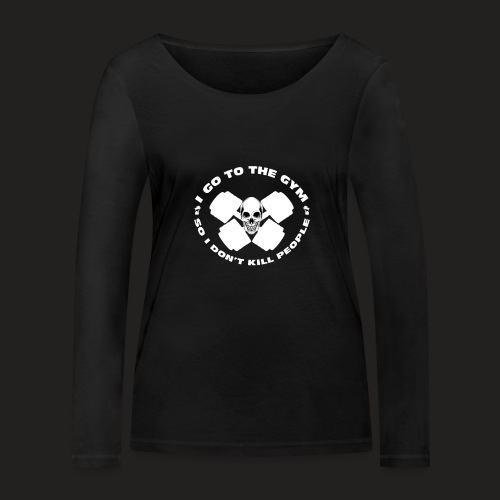 I GO TO THE GYM SO I DONT KILL PEOPLE - Women's Organic Longsleeve Shirt by Stanley & Stella