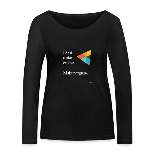 Dont Make Excuses T Shirt - Women's Organic Longsleeve Shirt by Stanley & Stella