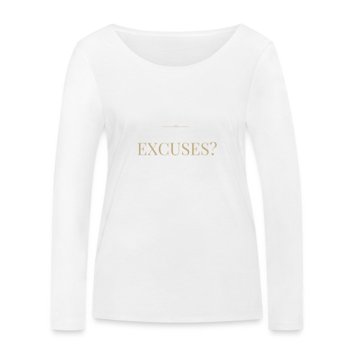 EXCUSES? Motivational T Shirt - Women's Organic Longsleeve Shirt by Stanley & Stella