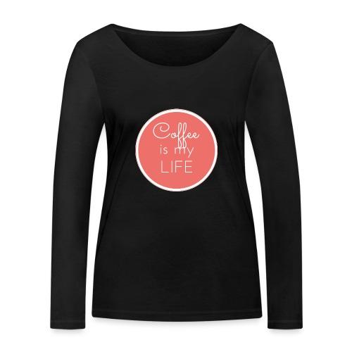 Coffee is my life - Camiseta de manga larga ecológica mujer de Stanley & Stella