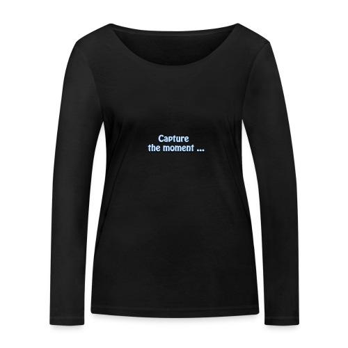capture the moment photographer`s slogan - Women's Organic Longsleeve Shirt by Stanley & Stella
