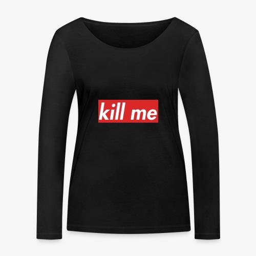 kill me - Women's Organic Longsleeve Shirt by Stanley & Stella
