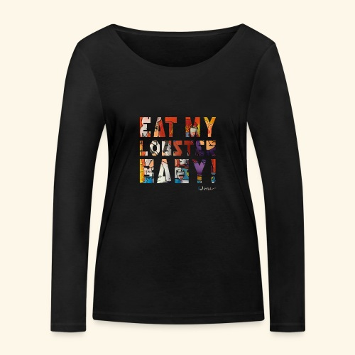 EAT MY LOBSTER T SHIRTS TEKST - Vrouwen bio shirt met lange mouwen van Stanley & Stella