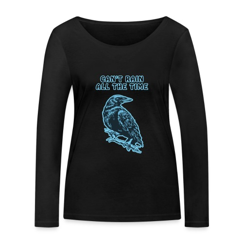 Cyan Crow - Can't Rain All The Time - Women's Organic Longsleeve Shirt by Stanley & Stella