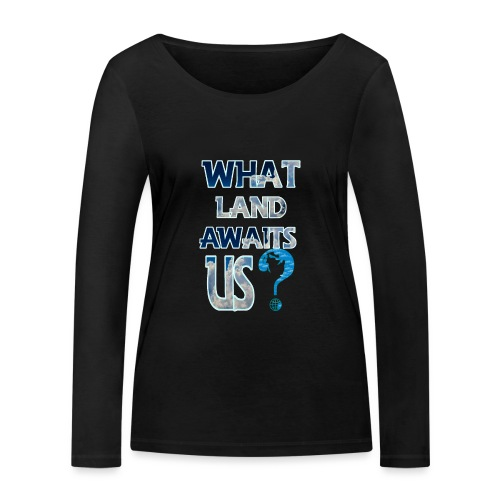 What land awaits us p - Women's Organic Longsleeve Shirt by Stanley & Stella