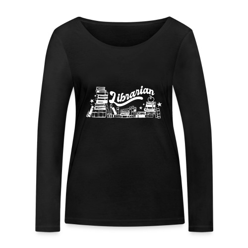 0323 Funny design Librarian Librarian - Women's Organic Longsleeve Shirt by Stanley & Stella