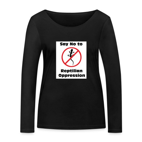 Say No to Reptilian Oppression - Women's Organic Longsleeve Shirt by Stanley & Stella