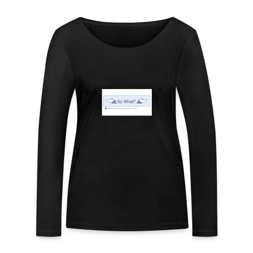 So What? - Women's Organic Longsleeve Shirt by Stanley & Stella