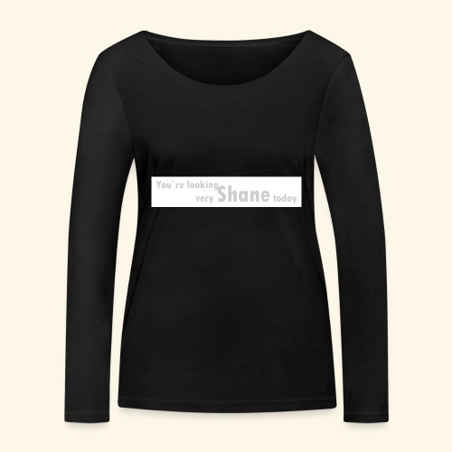 You`re looking very Shane today - Ekologiczna koszulka damska z długim rękawem Stanley & Stella