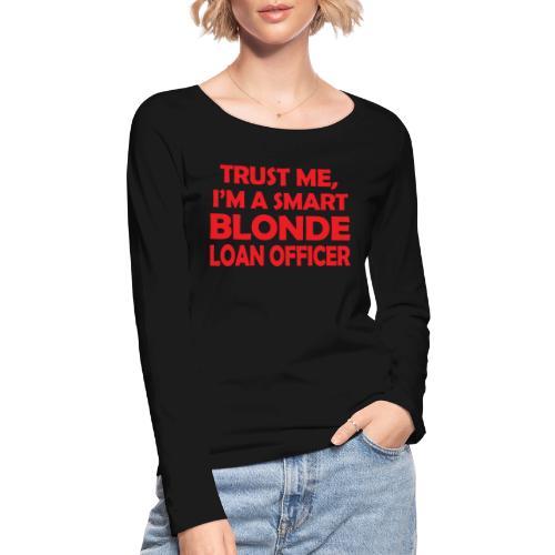 Trust Me I'm A Smart Blonde Loan Officer - Ekologiczna koszulka damska z długim rękawem Stanley & Stella