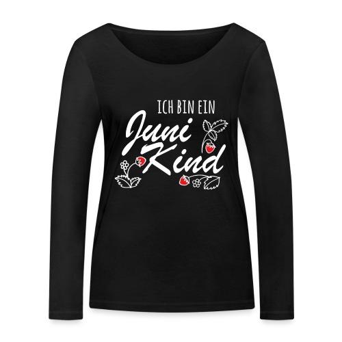 Juni Geburtstag Kind Shirt lustiges Geschenk - Frauen Bio-Langarmshirt von Stanley & Stella