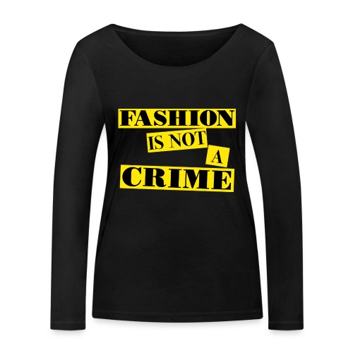 FASHION IS NOT A CRIME - Women's Organic Longsleeve Shirt by Stanley & Stella