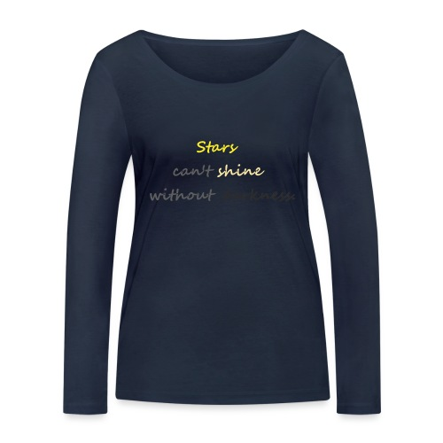Stars can not shine without darkness - Women's Organic Longsleeve Shirt by Stanley & Stella