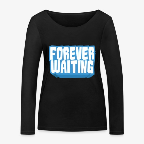 Forever Waiting - Women's Organic Longsleeve Shirt by Stanley & Stella