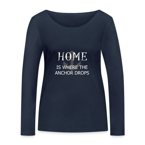 Home is where the anchor drops - Women's Organic Longsleeve Shirt by Stanley & Stella