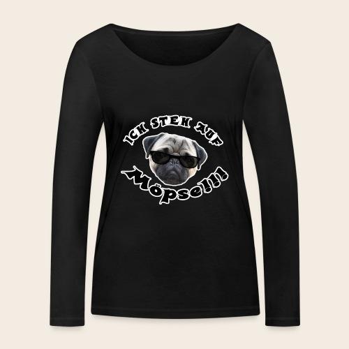 ich steh auf möpse - Frauen Bio-Langarmshirt von Stanley & Stella