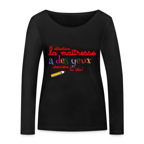 010 La maîtresse a des ye - T-shirt manches longues bio Stanley & Stella Femme