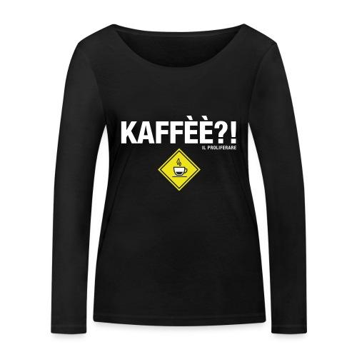 KAFFÈÈ?! - Maglietta da donna by IL PROLIFERARE - Maglietta a manica lunga ecologica da donna di Stanley & Stella