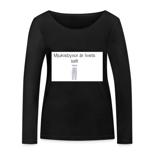 mjukis byxor är livets salt - Ekologisk långärmad T-shirt dam från Stanley & Stella