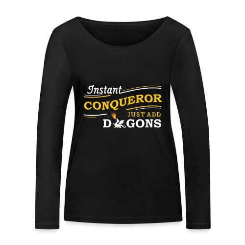Instant Conqueror, Just Add Dragons - Women's Organic Longsleeve Shirt by Stanley & Stella