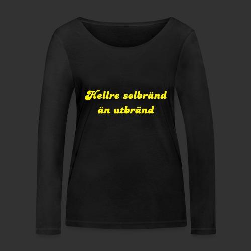 Hellre Solbränd - Ekologisk långärmad T-shirt dam från Stanley & Stella