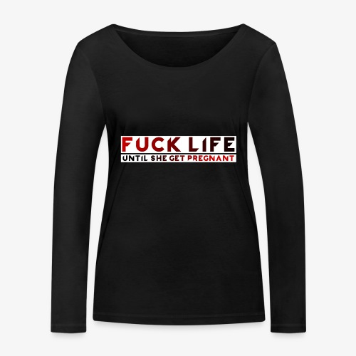 ''Fuck Life'' Sweatshirt - Women's Organic Longsleeve Shirt by Stanley & Stella