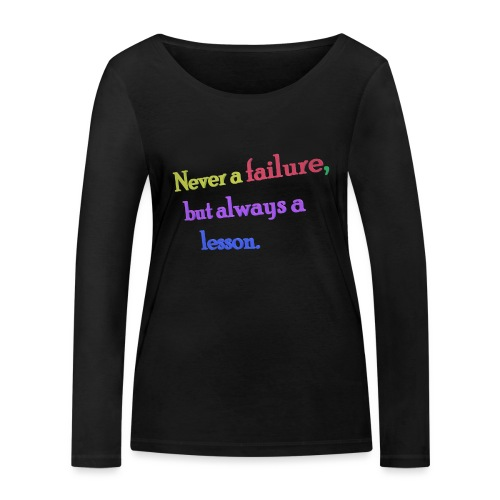 Never a failure but always a lesson - Women's Organic Longsleeve Shirt by Stanley & Stella