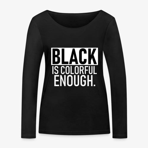 Zwart is kleurrijk genoeg - Vrouwen bio shirt met lange mouwen van Stanley & Stella